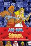 He-Man and She-Ra: A Complete Guide to the Classic Animated Adventures HC