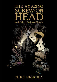 Amazing Screw-On Head and Other Curious Objects HC Collection