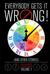 Everybody Gets It Wrong! and Other Stories: David Chelsea's 24-Hour Comics Volume 1 HC