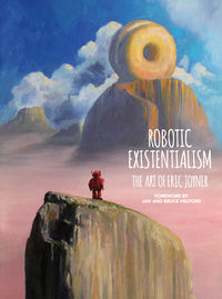 Robotic Existentialism: The Art of Eric Joyner HC