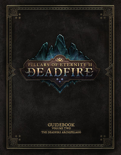 Pillars of Eternity Guidebook Volume Two HC - The Deadfire Archipelago