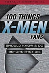 100 Things X-Men Fans Should Know & Do Before They Die SC