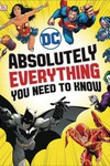 DC Comics Absolutely Everything You Need to Know HC