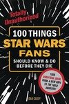 100 Things Star Wars Fans Should Know Do Before They Die SC