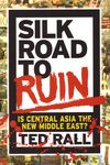 Silk Road To Ruin: Is Central Asia the New Middle East? HC