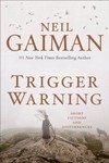 Neil Gaiman Trigger Warning Short Fictions & Disturbances