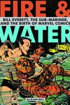 Fire and Water: Bill Everett Birth Of Marvel HC