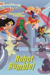 DC Super Hero Girls Robot Rumble Yr Pictureback