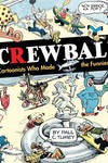 Screwball Cartoonists Who Made Funnies Funny HC