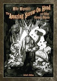 Mike Mignola Screw on Head & Curious Objects Artist Edition HC