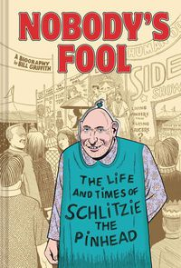 Nobodys Fool Life & Times of Schlitzie the Pinhead GN