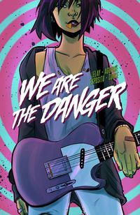 We Are the Danger TPB Vol 01