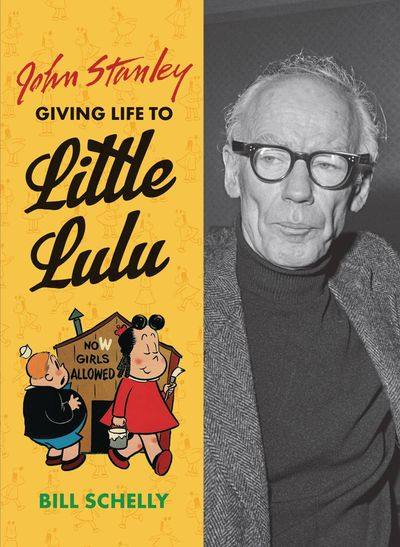 John Stanley HC Giving Life To Little Lulu